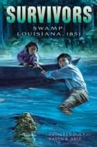 Swamp - Louisiana, 1851 ebook by Kathleen Duey, Karen A. Bale