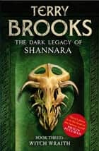 Witch Wraith - Book 3 of The Dark Legacy of Shannara ebook by Terry Brooks