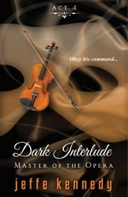 Master of the Opera, Act 4: Dark Interlude ebook by Jeffe Kennedy
