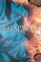 Rhapsody - The Bellator Saga, #5 ebook by Cecilia London