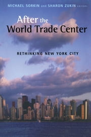 After the World Trade Center - Rethinking New York City ebook by Michael Sorkin,Sharon Zukin