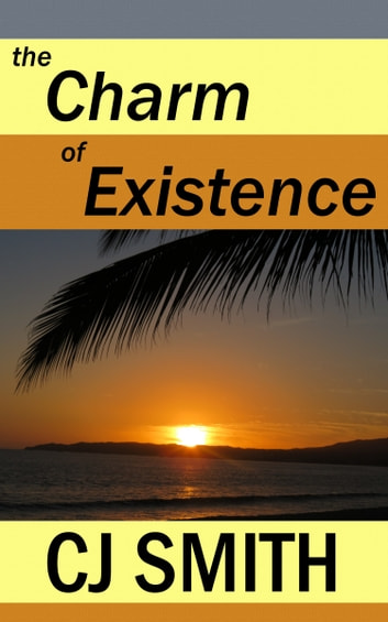 The Charm of Existence ebook by CJ Smith