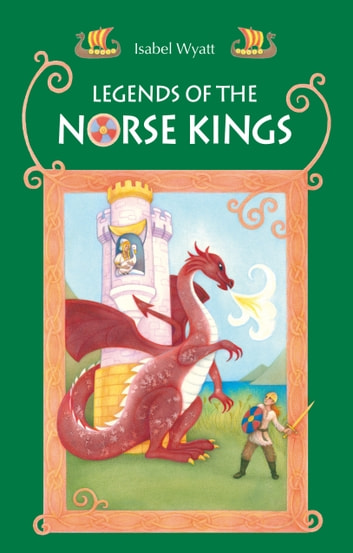 Legends of the Norse Kings - The Saga of King Ragnar Goatskin and The Dream of King Alfdan ebook by Isabel Wyatt