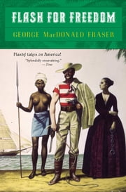 Flash for Freedom! ebook by George MacDonald Fraser