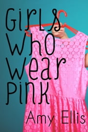 Girls Who Wear Pink ebook by Amy Ellis