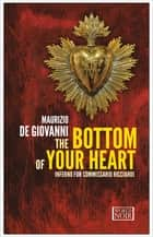 The Bottom of Your Heart - Inferno for Commissario Ricciardi ebook by Maurizio de Giovanni, Antony Shugaar
