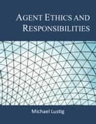 Agent Ethics and Responsibilities ebook by Michael Lustig