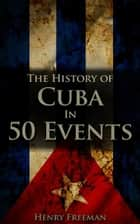 The History of Cuba in 50 Events ebook by Henry Freeman