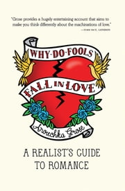 Why Do Fools Fall In Love: A Realist's Guide to Romance ebook by Anouchka Grose