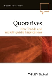 Quotatives - New Trends and Sociolinguistic Implications ebook by Isabelle Buchstaller