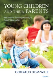 Young Children and their Parents - Perspectives from Psychoanalytic Infant Observation ebook by Gertraud Diem-Wille
