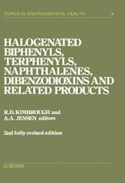 Halogenated Biphenyls, Terphenyls, Naphthalenes, Dibenzodioxins and Related Products ebook by Kimbrough, R.D.