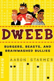 Dweeb - Burgers, Beasts, and Brainwashed Bullies ebook by Aaron Starmer,Andy Rash