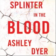 Splinter in the Blood - A Novel audiobook by Ashley Dyer