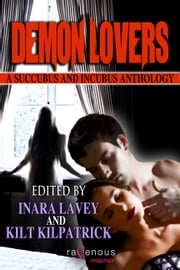 Demon Lovers: A Succubus and Incubus Anthology ebook by Kilt Kilpatrick, Inara Lavey
