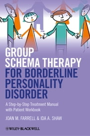 Group Schema Therapy for Borderline Personality Disorder - A Step-by-Step Treatment Manual with Patient Workbook ebook by Joan M. Farrell,Ida A. Shaw
