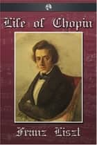 The Life of Chopin ebook by Franz Liszt