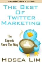 The Best Of Twitter Marketing ebook by Hosea Lim