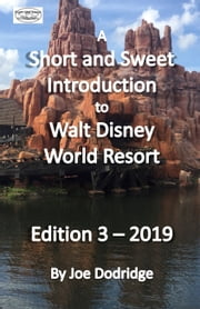A Short and Sweet Introduction to Walt Disney World Resort - Edition 3 - 2019 ebook by Joe Dodridge