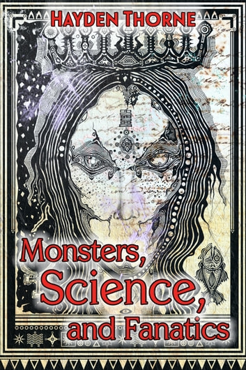 Monsters Science And Fanatics Ebook By Hayden Thorne
