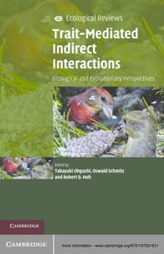 Trait-Mediated Indirect Interactions - Ecological and Evolutionary Perspectives ebook by Takayuki Ohgushi, Oswald Schmitz, Robert D. Holt