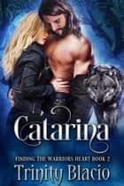 Catarina - Finding The Warrior's Heart, #2 ebook by Trinity Blacio