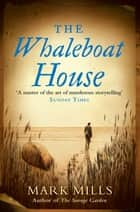 The Whaleboat House eBook by Mark Mills