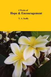 4 Weeks of Hope & Encouragement ebook by T. A. Scally