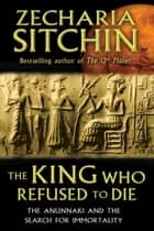 The King Who Refused to Die ebook by Zecharia Sitchin