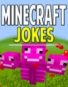 Minecraft Joke Book - Hilarious Jokes That'll Keep You Laughing! ebook by
