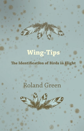 Wing-Tips - The Identification of Birds in Flight eBook by Roland Green