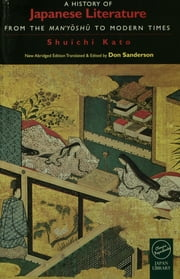 A History of Japanese Literature - From the Manyoshu to Modern Times ebook by Shuichi Kato, Don Sanderson
