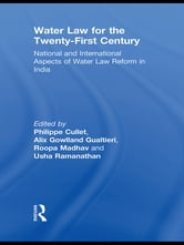 Water Law for the Twenty-First Century - National and International Aspects of Water Law Reform in India ebook by
