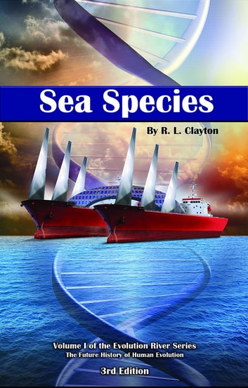 Sea Species - Vol. 1 of The Evolution River Series ebook by Robert clayton