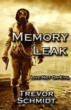 Memory Leak ebook by Trevor Schmidt