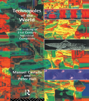 Technopoles of the World - The Making of 21st Century Industrial Complexes ebook by Manuel Castells