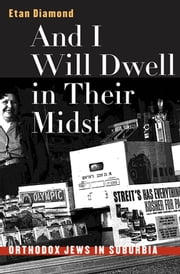 And I Will Dwell in Their Midst - Orthodox Jews in Suburbia ebook by Etan Diamond
