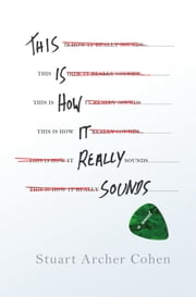This Is How It Really Sounds - A Novel ebook by Stuart Archer Cohen
