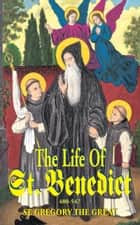 The Life of St. Benedict ebook by Pope St. Gregory the Great