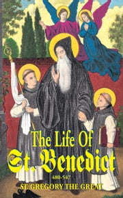 The Life of St. Benedict - The Great Patriarch of the Western Monks (480-547 a.D.) ebook by Pope St. Gregory the Great