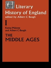 A Literary History of England - Vol 1: The Middle Ages (to 1500) ebook by Albert C. Baugh,Kemp Malone