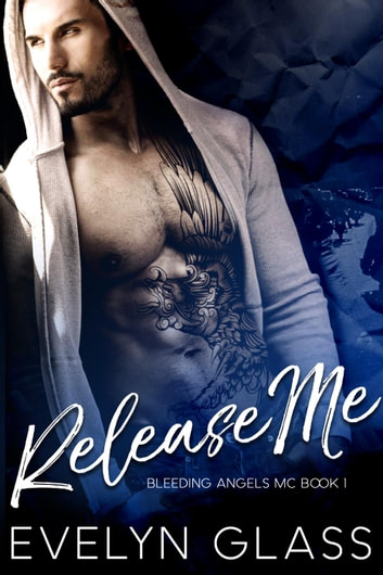 Release Me: An MC Romance - Bleeding Angels MC, #1 ebook by Evelyn Glass