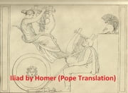 The Iliad of Homer, Pope's verse translation (Illustrated) ebook by Homer,Alexander Pope