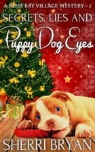 Secrets, Lies and Puppy Dog Eyes ebook by Sherri Bryan