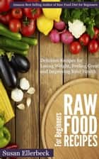 Raw Food Recipes for Beginners - Delicious Recipes for Losing Weight, Feeling Great and Improving Your Health ebook by Susan Ellerbeck