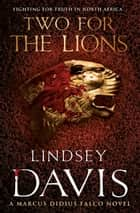 Two For The Lions - (Falco 10) ebook by Lindsey Davis