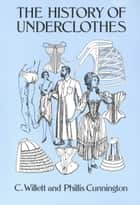The History of Underclothes ebook by PhiIlis Cunnington, C. Willett Cunnington
