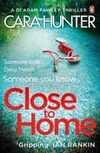 Close to Home - The 'impossible to put down' Richard & Judy Book Club thriller pick 2018 ebook by Cara Hunter