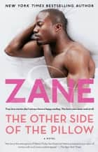 The Other Side of the Pillow - A Novel ebook by Zane