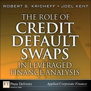 The Role of Credit Default Swaps in Leveraged Finance Analysis ebook by Robert S. Kricheff,Joel Kent